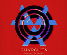 Chvrches – The Bones of What You Believe