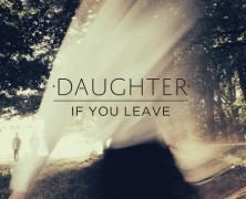 Daughter – If You Leave