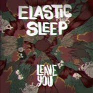 Elastic Sleep – Leave You (EP)