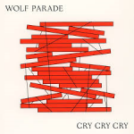Cry, Cry, Cry -Wolf Parade